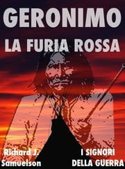 Geronimo - La Furia Rossa ebook by Richard J. Samuelson