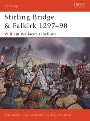 Stirling Bridge and Falkirk 1297?98 - William Wallace?s rebellion ebook by Peter Armstrong,Angus McBride