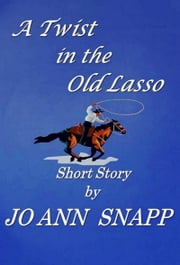 A Twist in the Old Lasso (Short Story) ebook by Jo Ann Snapp