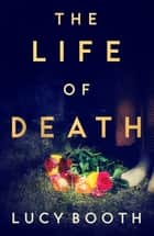 The Life of Death ebook by Lucy Booth