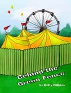 Behind The Green Fence ebook by Betty Wilkins