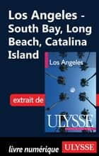 Los Angeles - South Bay, Long Beach, Catalina Island ebook by Collectif Ulysse, Collectif