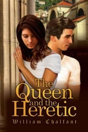 The Queen and the Heretic ebook by William B. Chalfant