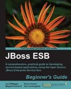 JBoss ESB Beginners Guide ebook by Len DiMaggio, Kevin Conner, Magesh Kumar B., Tom Cunningham