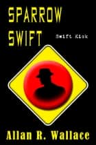 Sparrow Swift Kick (International Intrigue) ebook by Allan R. Wallace