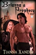Brianna's Prophecy ebook by Tianna Xander