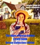 ANNE OF GREEN GABLES [13 BOOK DELUXE COLLECTION] Anne of Green Gables, Anne of Avonlea, Kilmeny of The Orchard, The Story Girl, Anne of the Island, Anne's House of Dreams, Rainbow Valley, Rilla of Ingleside, Chronicles of Avonlea PLUS 4 MORE! ebook by L.M. Montgomery