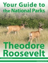 Your Guide to Theodore Roosevelt National Park ebook by Michael Joseph Oswald