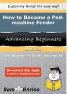 How to Become a Pad-machine Feeder ebook by Regenia Ivory