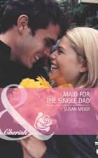 Maid for the Single Dad (Mills & Boon Romance) ebook by Susan Meier
