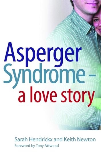 Asperger Syndrome - A Love Story ebook by Sarah Hendrickx,Keith Newton