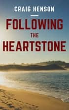 Following the Heartstone ebook by Craig Henson