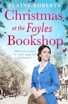 Christmas at the Foyles Bookshop - a moving wartime saga to curl up with this Christmas ebook by Elaine Roberts