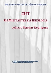 CUT: os militantes e a ideologia ebook by Leôncio Martins Rodrigues
