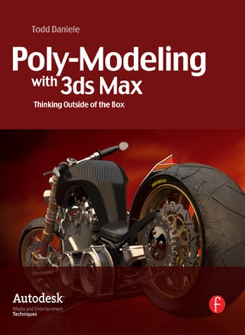 Poly-Modeling with 3ds Max - Thinking Outside of the Box ebook by Todd Daniele
