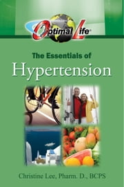 Optimal Life: Essentials of Hypertension ebook by Christine Lee, Pharm.D., BCPS