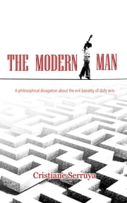 The Modern Man - A philosophical divagation about the evil banality of daily acts ebook by Cristiane Serruya
