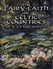 The Fairy-Faith in Celtic Countries ebook by W.Y. Evans-Wentz