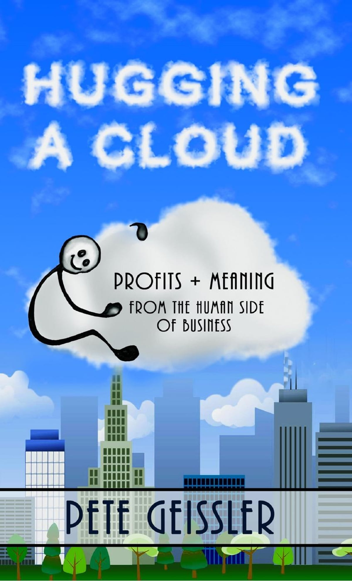 Hugging A Cloud: Profits + Meaning From the Human Side of Business ebook by  Pete Geissler - Rakuten Kobo