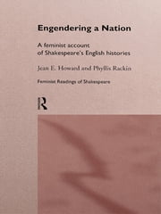 Engendering a Nation - A Feminist Account of Shakespeare's English Histories ebook by Jean E. Howard,Phyllis Rackin