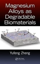 Magnesium Alloys as Degradable Biomaterials ebook by Yufeng Zheng