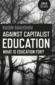 Against Capitalist Education - What is Education for? ebook by Nadim Bakhshov