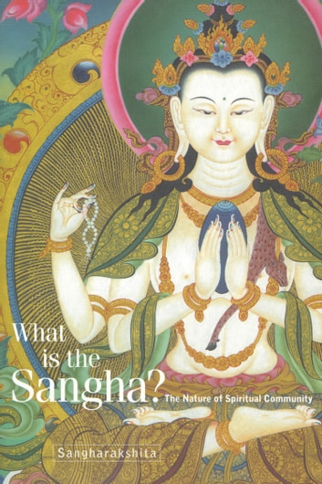 What Is the Sangha? - The Nature of Spiritual Community ebook by Sangharakshita