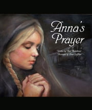 Anna's Prayer: The True Story of an Immigrant Girl ebook by Karl Beckstrand