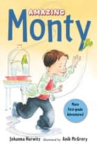 Amazing Monty ebook by Johanna Hurwitz, Anik McGrory