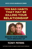 Ten Bad Habits That May Be Killing Your Relationship: Rescue Your Marriage from Breaking Up