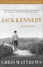 Jack Kennedy - Elusive Hero ebook by Chris Matthews
