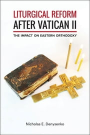 Liturgical Reform after Vatican II - The Impact on Eastern Orthodoxy ebook by Nicholas E. Denysenko