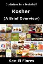 Judaism in a Nutshell - Kosher (A Brief Overview) ebook by See-El Flores