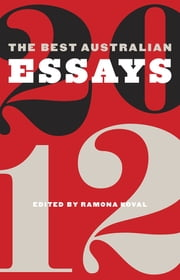 The Best Australian Essays 2012 ebook by Ramona Koval