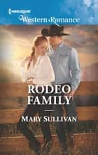 Rodeo Family (Mills & Boon Western Romance) (Rodeo, Montana, Book 5) ebook by Mary Sullivan