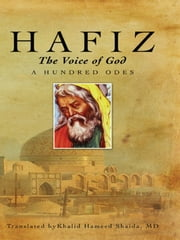 Hafiz, The Voice of God - A Hundred Odes ebook by Khalid Hameed Shaida, MD