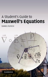 A Student's Guide to Maxwell's Equations ebook by Fleisch, Daniel