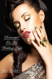 Dominated On My Wedding Night ebook by Lisa Tindall