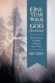 The One Year Walk with God Devotional - Wisdom from the Bible to Renew Your Mind ebook by Walk Thru the Bible,Chris Tiegreen