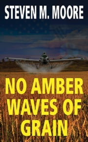 No Amber Waves of Grain ebook by Steven M. Moore