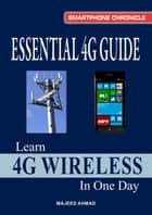 Essential 4G Guide: Learn 4G Wireless In One Day ebook by Majeed Ahmad