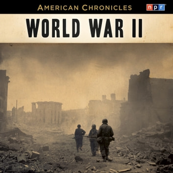 NPR American Chronicles: World War II audiobook by NPR