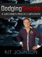 Dodging Suicide - A Lifetime's Preoccupation ebook by Kit Johnson