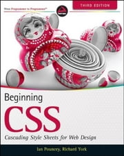 Beginning CSS - Cascading Style Sheets for Web Design ebook by Ian Pouncey,Richard York