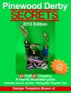 Pinewood Derby Secrets ebook by George Tompkins Brown Jr