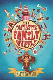 The Fantastic Family Whipple ebook by Matthew Ward