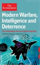The Economist: Modern Warfare, Intelligence and Deterrence - The technologies that are transforming them ebook by Benjamin Sutherland
