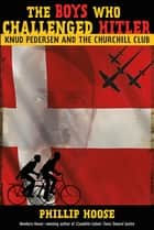 The Boys Who Challenged Hitler - Knud Pedersen and the Churchill Club ebook by Phillip Hoose