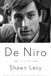 De Niro - A Life ebook by Shawn Levy