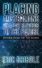 Placing Australians on a Fast Elevator to the Future - Reform from the Top Down ebook by